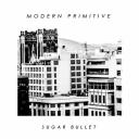 Modern Primitive - Sugar Bullet