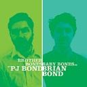 PJ Bond - Brian Bond - Brothers Bones