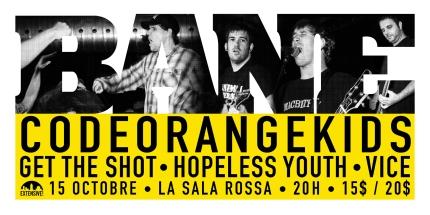 Bane, Code Orange Kids, Get The Shot, Hopeless Youth, Vice le 15 octobre à la Sala Rossa