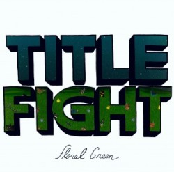 Title Fight - Floral Green - SideOneDummy (2012)