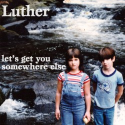 Luther - Let's Get You Somewhere Else - Chunksaah Records (2012)