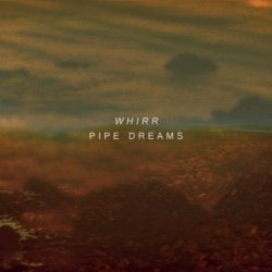 Whirr - Pipe Dreams - Tee Pee records (2012)