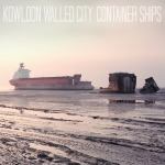 Kowloon Walled City - Container Ships