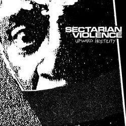 Sectarian Violence - Upward Hostility - Grave Mistake Records / Carry The Weight Records (2013)