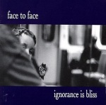 Face to Face - Ignorance is Bliss