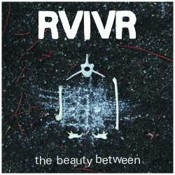 RVIVR - The Beauty Between - Rumbletowne Records / YoYo Records (2013)