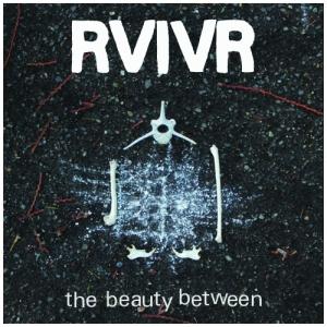 RVIVR - The Beauty Between - Rumbletowne Records (2013)