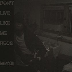 Don't Live Like Me Records - MMXIII (2013)