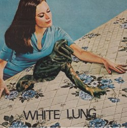 White Lung - Two Of You b/w Hunter - Deranged Records (2013)
