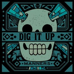 Dig It Up - Manners - Stomp Records (2013)