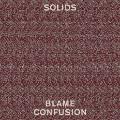 Solids - Blame Confusion (2013)