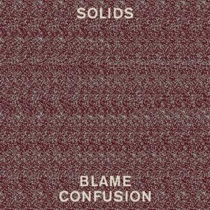 Solids - Blame Confusion - Indépendant (2013)