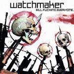 Watchmaker - Kill. Fucking. Everyone.