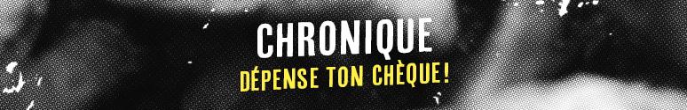 Chronique Dépense Ton Chèque !