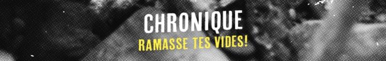 Chronique Ramasse Tes Vides !