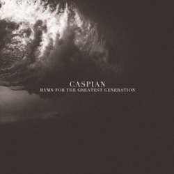 Caspian - Hymn For The Greatest Generation - Triple Crown Records (2013)