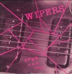 The Wipers - Over The Edge