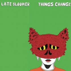 Late bloomer - Things Change - Tor Johnson Records (2014)