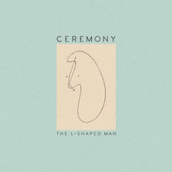 Ceremony – The L-Shaped Man