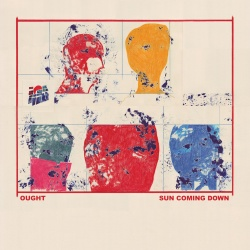 Ought – Sun Coming Down